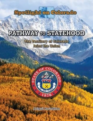 Pathway to Statehood: The Territory of Colorado Joins the Union (Library Binding): Abigail ...