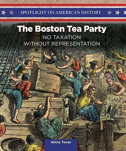 9781499417425: The Boston Tea Party: No Taxation Without Representation (Spotlight on American History)
