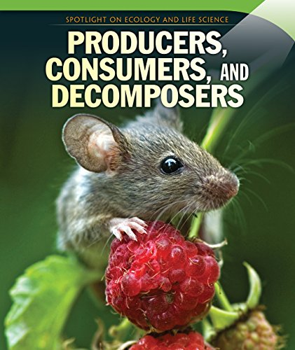 Producers, Consumers, and Decomposers (Spotlight on Ecology and Life Science): Dava Pressberg