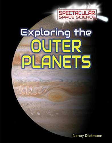 Exploring the Outer Planets (Spectacular Space Science): Nancy Dickmann