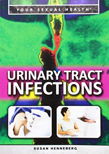 Urinary Tract Infections (Your Sexual Health): Susan Henneberg