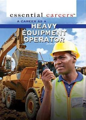 9781499462159: A Career as a Heavy Equipment Operator (Essential Careers)