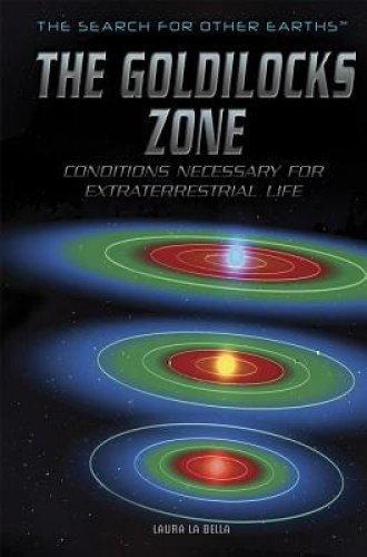9781499462982: The Goldilocks Zone: Conditions Necessary for Extraterrestrial Life (Search for Other Earths)