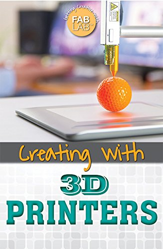 9781499465006: Creating with 3D Printers (Getting Creative with Fab Lab)