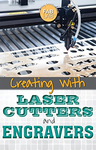 9781499465044: Creating with Laser Cutters and Engravers (Getting Creative with Fab Lab)
