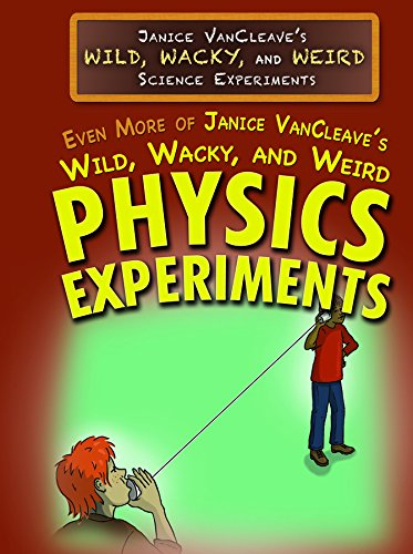 Even More of Janice VanCleave's Wild, Wacky, and Weird Physics Experiments: Janice Pratt ...