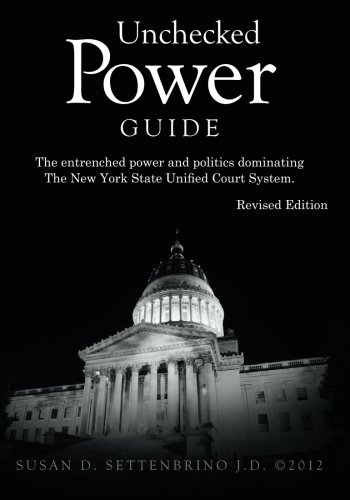 Unchecked Power Guide: The New York State Court System: A Look at the Entrenched Power, Politics, &...