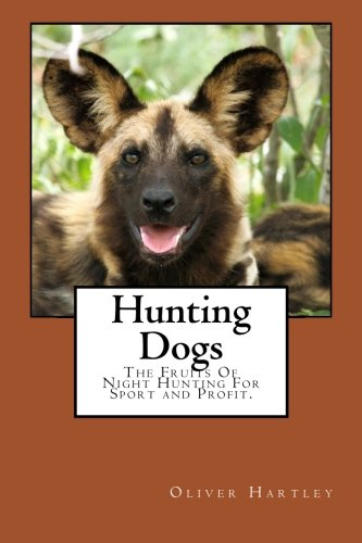 9781499511437: Hunting Dogs: The Fruits Of Night Hunting For Sport and Profit.