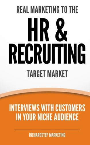 9781499522884: Real Marketing To The HR & Recruiting Target Market: Interviews With Customers In Your Niche Audience (Marketing Strategies Series) (Volume 6)