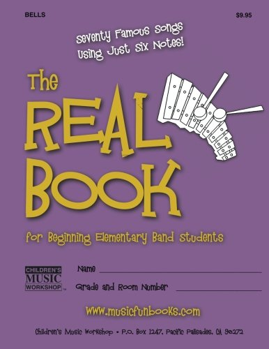 9781499525588: The Real Book for Beginning Elementary Band Students (Bells): Seventy Famous Songs Using Just Six Notes