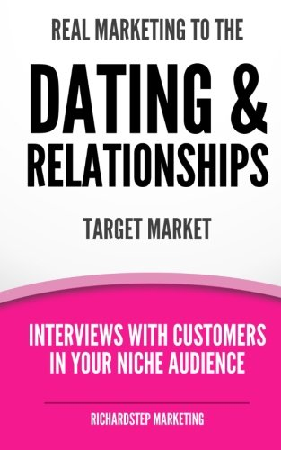 Real Marketing To The Dating & Relationships Target Market: Interviews With Customers In Your ...