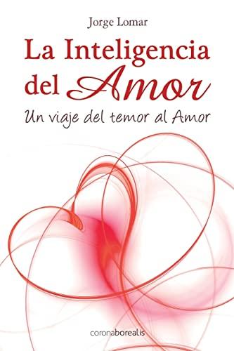 9781499532173: La inteligencia del amor: Un viaje del temor al amor