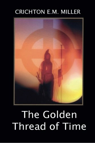 9781499532609: The Golden Thread of Time: A Quest for the Truth and Hidden Knowledge of the Ancients