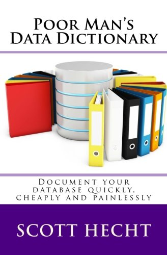 9781499533088: Poor Man's Data Dictionary: Document your database quickly, cheaply and painlessly