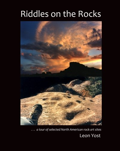 Riddles on the Rocks: A Tour of Selected North American Rock Art Sites: Leon Yost