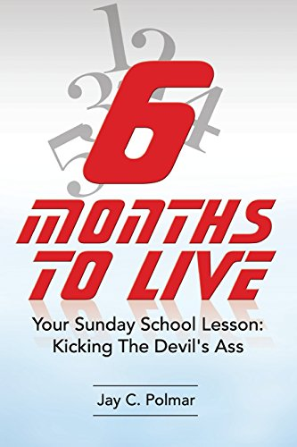 9781499538588: Six Months To Live: Your Sunday School Lesson: Kickin' The Devil's Ass