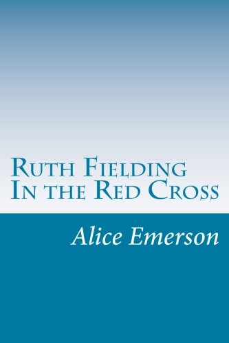 Ruth Fielding in the Red Cross: Emerson, Alice B.