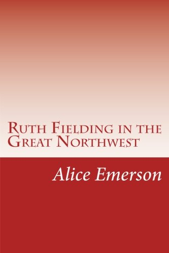 Ruth Fielding in the Great Northwest: Emerson, Alice B.
