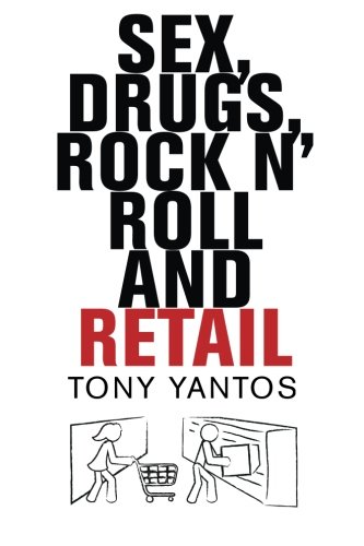 Sex, Drugs, Rock n' Roll and Retail: Yantos, Tony