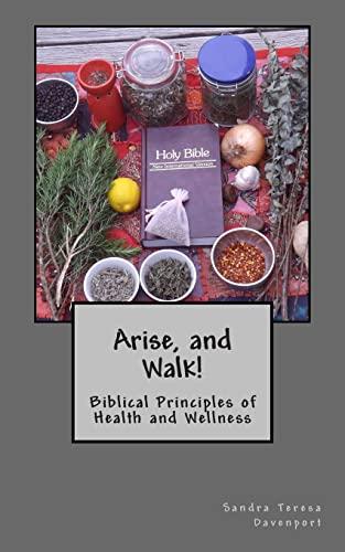 9781499554199: Arise and Walk : Biblical Principles of Health and Wellness