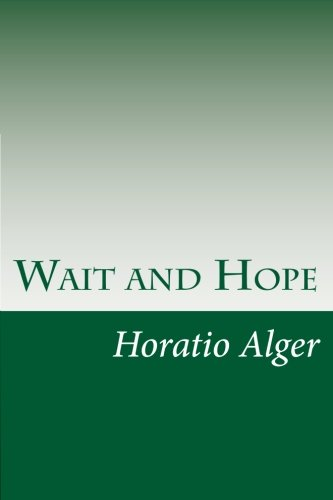 Wait and Hope (Paperback): Horatio Alger