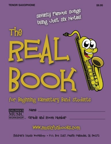 9781499557824: The Real Book for Beginning Elementary Band Students (Tenor Saxophone): Seventy Famous Songs Using Just Six Notes