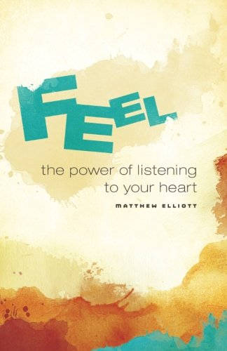 9781499559842: Feel: The Power of Listening to Your Heart