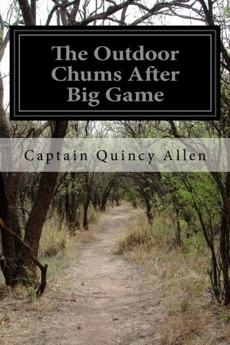 The Outdoor Chums After Big Game: Or,: Allen, Captain Quincy