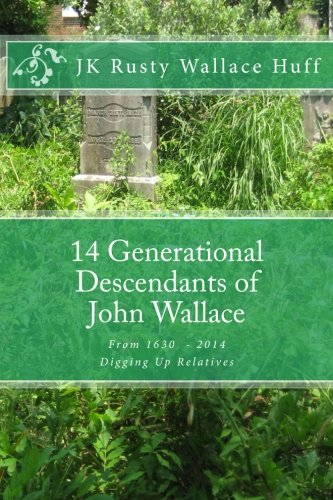 9781499562224: 14 Generational Descendants of John Wallace: Digging Up Relatives (Wallace Descendants from Eastern Tennessee) (Volume 1)