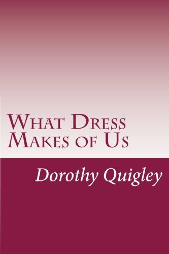 9781499562712: What Dress Makes of Us