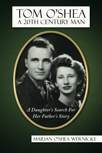 Tom O'Shea, A 20th Century Man:: A Daughter's Search For Her Father's Story: ...