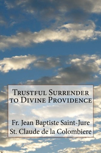 Trustful Surrender to Divine Providence: Saint-Jure, Fr. Jean