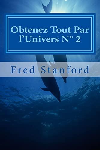 9781499567946: Obtenez Tout Par l'Univers N° 2: Amour, Argent, Santé, Liberté, Carriére, Paix (Les pouvoir de l'esprit) (Volume 2) (French Edition)