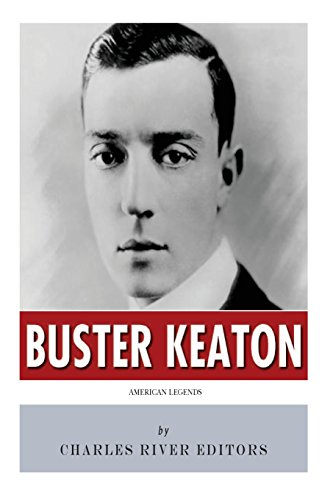 American Legends: The Life of Buster Keaton: Charles River Editors