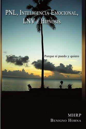 PNL, Inteligencia Emocional, LNV, e Hipnosis (Spanish Edition): Horna, Benigno Felix