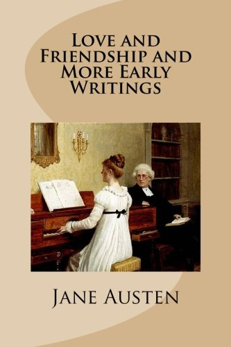 9781499572636: Love and Friendship and More Early Writings