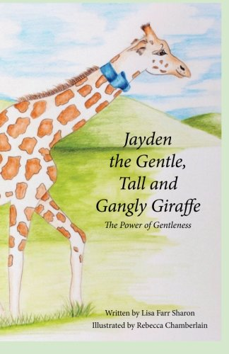 9781499573428: Jayden the Gentle, Tall & Gangly Giraffe: The Power Of Gentleness