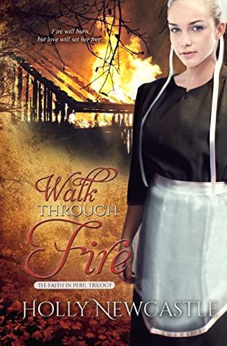 Walk Through Fire (The Faith in Peril Trilogy) (Volume 3): Newcastle, Holly