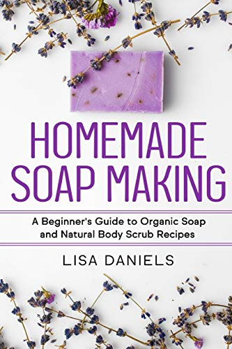 9781499578577: Homemade Soap Making: A Beginner?s Guide to Natural and Organic Soap and Body Scrub Recipes