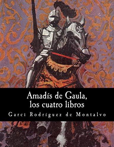 Amad?s de Gaula, los cuatro libros: Rodriguez De Montalvo,