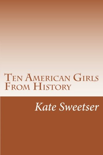 9781499580532: Ten American Girls From History