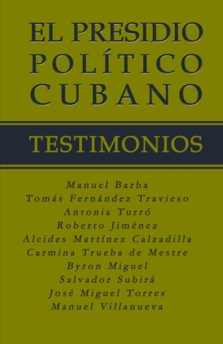 El Presidio Político Cubano. Testimonios (Spanish Edition): Miguel, Byron; Barba,