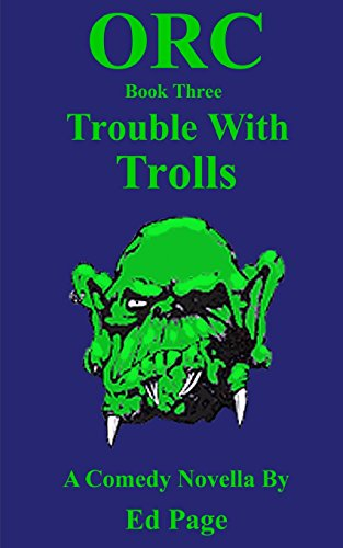 Orc Trouble With Trolls Volume 3: Ed Page