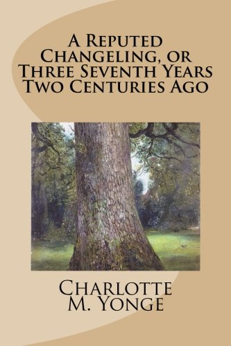 9781499586862: A Reputed Changeling, or Three Seventh Years Two Centuries Ago