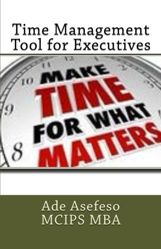 Time Management Tool for Executives: Asefeso McIps Mba,
