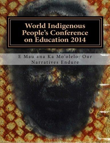 9781499589757: World Indigenous Peoples Conference on Education: E Mau ana Ka Moolelo: Our Narratives Endure