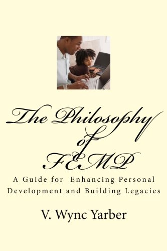 9781499590852: The Philosophy of FEMP: A Guide for Enhancing Personal Development and Building Legacies