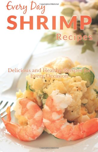 9781499595437: Shrimp Recipes: The Beginner's Guide to Breakfast, Lunch, Dinner, and More (Every Day Recipes)