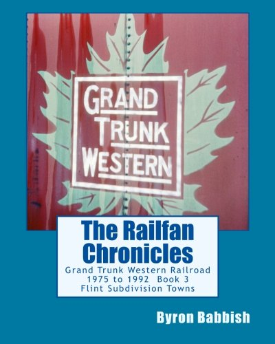 The Railfan Chronicles, Grand Trunk Western Railroad, Book 3, Flint Subdivision Towns: 1975 to 1992...