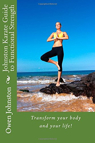 9781499601756: Johnston Karate Guide to Functional Strength: Transform your body and your life!